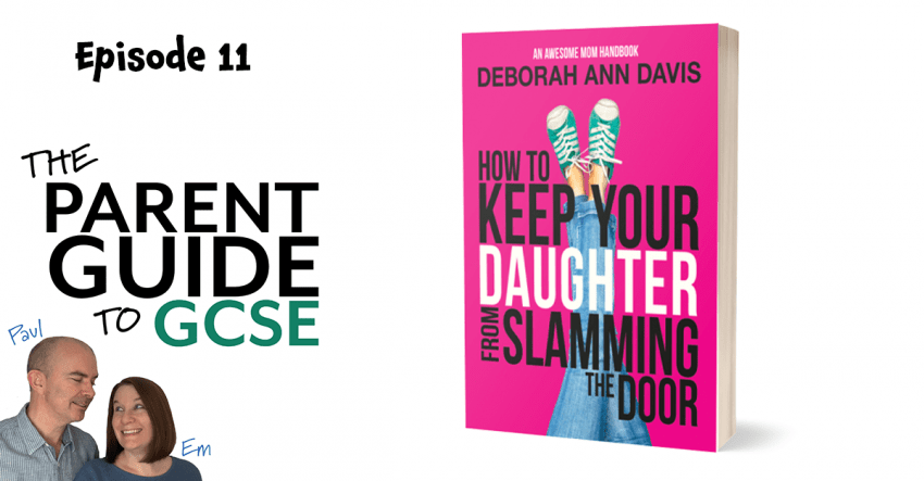 Episode 11 of the Parent Guide to GCSE Podcast - How to keep your daughter from slamming the door