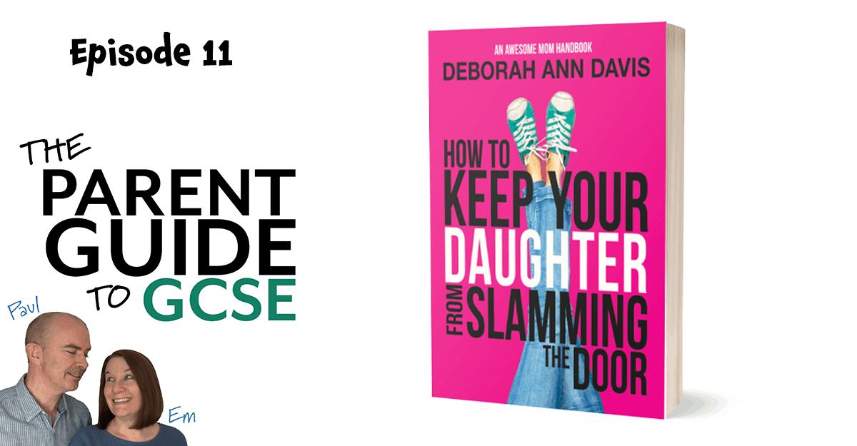 Episode 11 – Deborah Ann Davis – How to keep your daughter from slamming the door