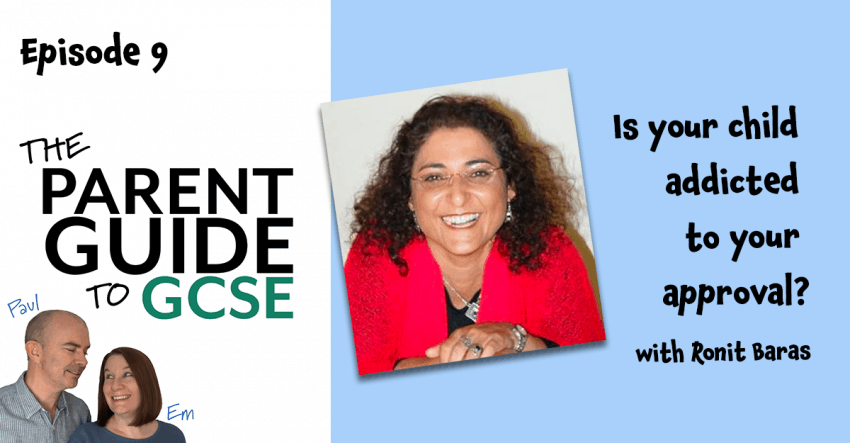 Episode 9 of the Parent Guide to GCSE Podcast - Is your child addicted to your approval?